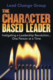 The Character-Based Leader by The Lead Change Group